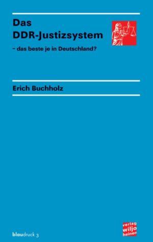 Erich Buchholz: »Das DDR-Justizsystem«