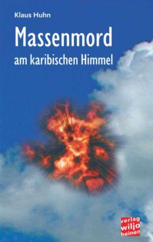 Klaus Huhn : »Massenmord am karibischen Himmel«