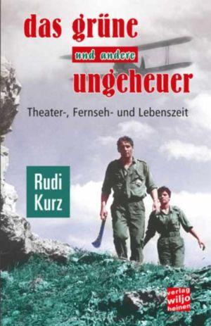 Rudi Kurz : »Das grüne und andere Ungeheuer«