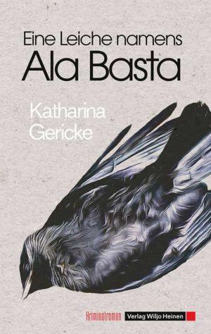 Katharina Gericke: »Eine Leiche namens Ala Basta«